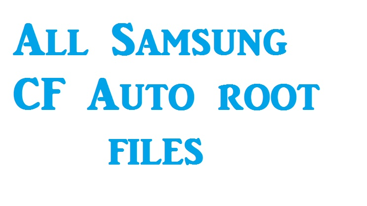 All Samsung CF Auto root files Collection